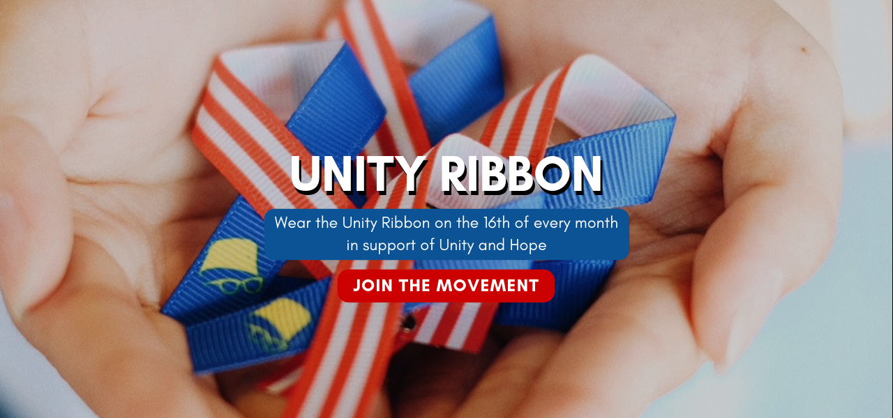 Wear the Unity Ribbon on the 16th of every month in support of Unity and Hope
